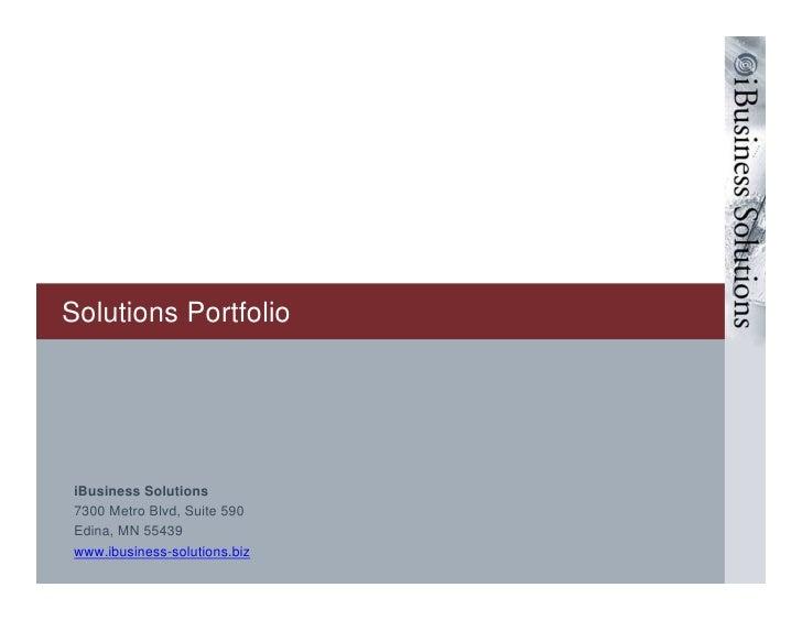 Solutions Portfolio      iBusiness Solutions  7300 Metro Blvd, Suite 590  Edina, MN 55439  www.ibusiness-solutions.biz
