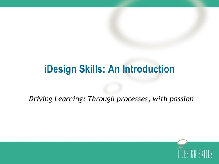 iDesign Skills: An Introduction Driving Learning: Through processes, with passion