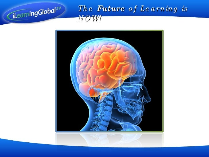 The  Future  of Learning is NOW!