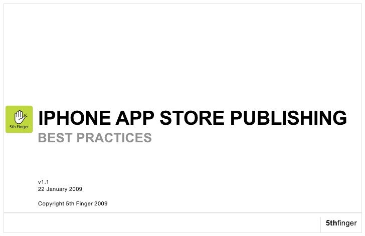 IPHONE APP STORE PUBLISHING BEST PRACTICES   v1.1 ! 22 January 2009!  Copyright 5th Finger 2009!                          ...