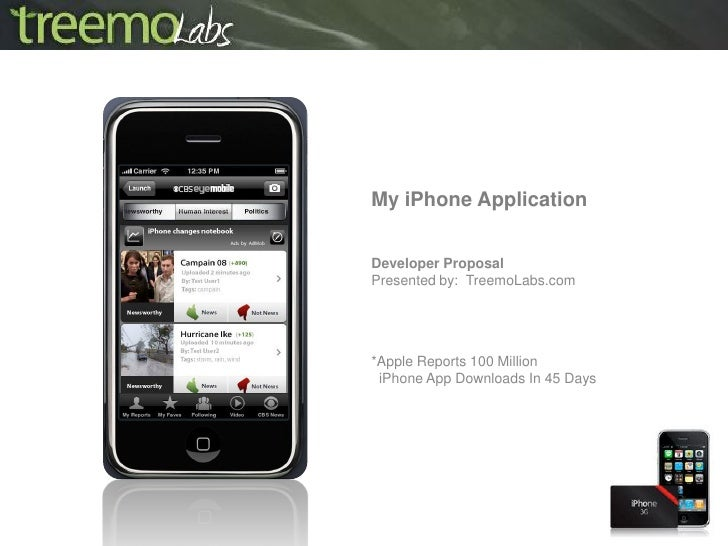 My iPhone Application   Developer Proposal Presented by: TreemoLabs.com     *Apple Reports 100 Million  iPhone App Downloa...