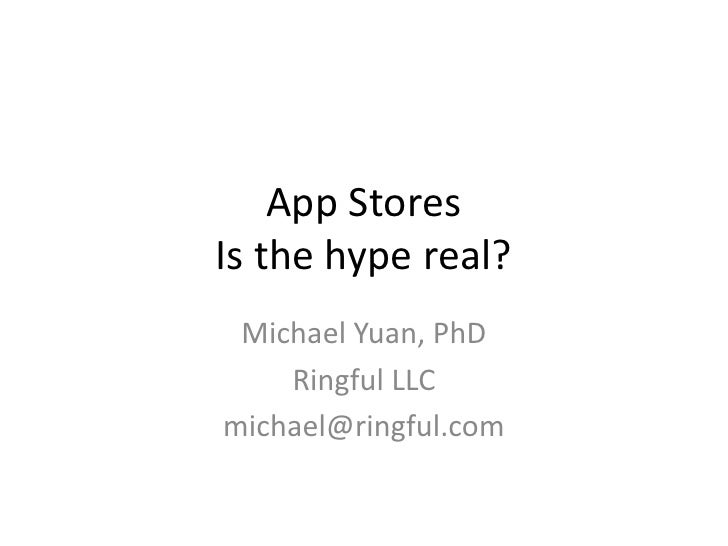 App Stores Is the hype real?  Michael Yuan, PhD     Ringful LLC michael@ringful.com
