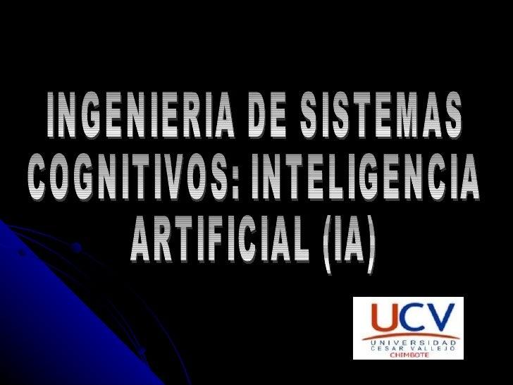INGENIERIA DE SISTEMAS  COGNITIVOS: INTELIGENCIA  ARTIFICIAL (IA)