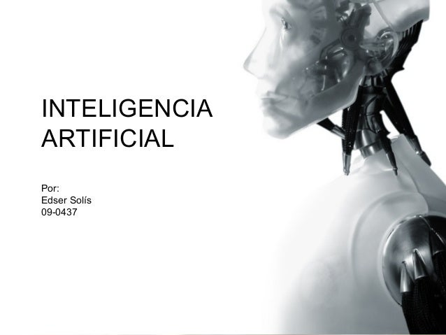 INTELIGENCIAINTELIGENCIA        ARTIFICIALARTIFICIALPor:Edser Solís09-0437