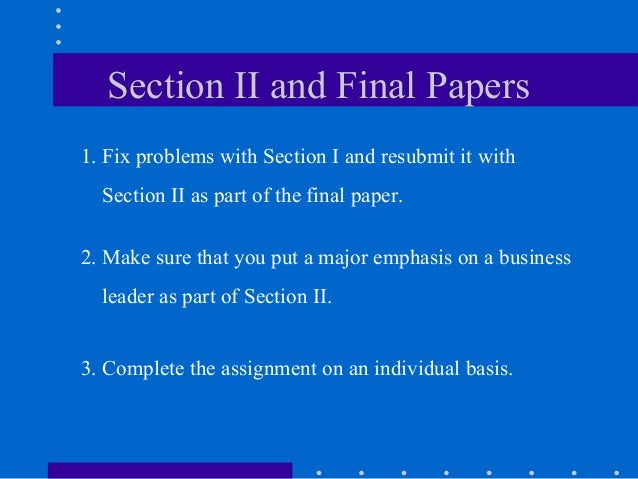 Section II and Final Papers 1. Fix problems with Section I and resubmit it with Section II as part of the final paper. 2. ...
