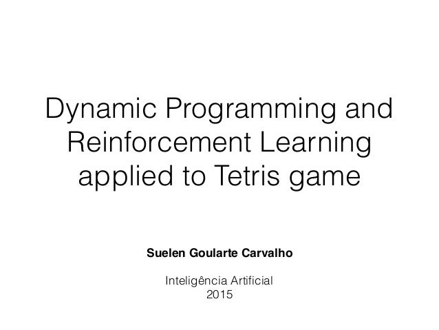 Dynamic Programming and Reinforcement Learning applied to Tetris game Suelen Goularte Carvalho Inteligência Artificial 2015