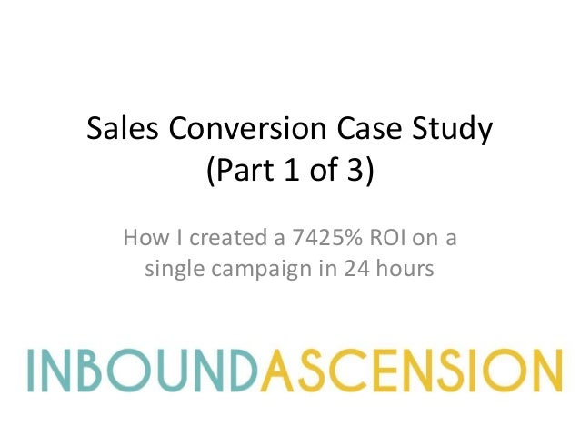 Sales Conversion Case Study (Part 1 of 3) How I created a 7425% ROI on a single campaign in 24 hours