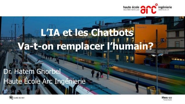 L'IA et les Chatbots Va-t-on remplacer l'humain? Dr. Hatem Ghorbel Haute École Arc Ingénierie