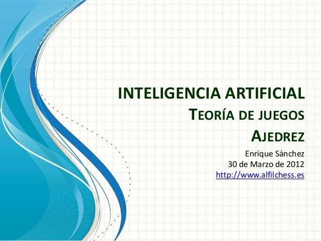 INTELIGENCIA ARTIFICIAL        TEORÍA DE JUEGOS                 AJEDREZ                    Enrique Sánchez               3...