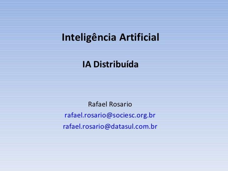 Inteligência Artificial IA Distribuída Rafael Rosario [email_address] [email_address]