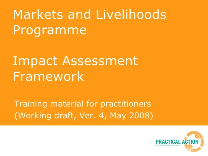Markets and Livelihoods Programme Impact Assessment Framework Training material for practitioners (Working draft, Ver. 4, ...