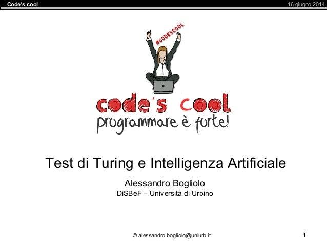 © alessandro.bogliolo@uniurb.it 16 giugno 2014Code's cool 1 Test di Turing e Intelligenza Artificiale Alessandro Bogliolo ...