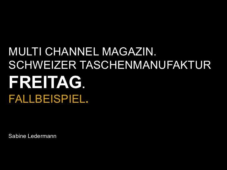 MULTI CHANNEL MAGAZIN.SCHWEIZER TASCHENMANUFAKTURFREITAG.FALLBEISPIEL.Sabine Ledermann
