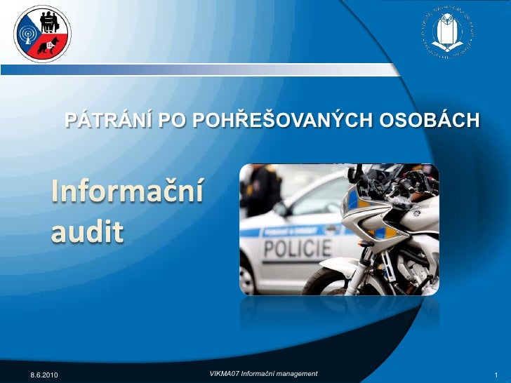 Informačníaudit<br />8.6.2010<br />1<br />pátrání po pohřešovaných osobách<br />VIKMA07 Informační management<br />
