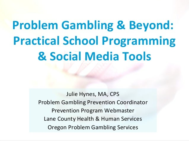 Julie Hynes, MA, CPS Problem Gambling Prevention Coordinator Prevention Program Webmaster Lane County Health & Human Servi...