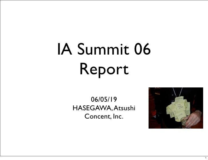 IA Summit 06    Report      06/05/19  HASEGAWA, Atsushi     Concent, Inc.                          1
