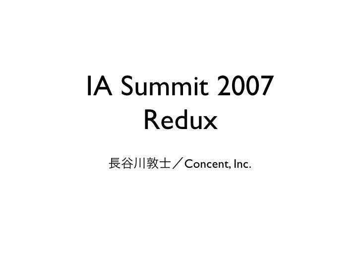 IA Summit 2007      Redux        Concent, Inc.