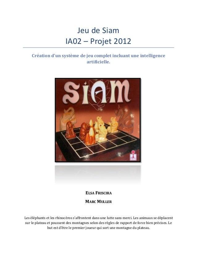 Jeu de Siam                          IA02 – Projet 2012    Création d'un système de jeu complet incluant une intelligence ...