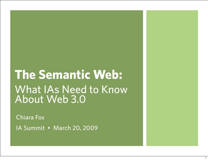 The Semantic Web: What IAs Need to Know About Web 3.0 Chiara Fox IA Summit • March 20, 2009                               ...