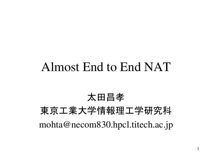 Almost End to End NAT          太田昌孝東京工業大学情報理工学研究科mohta@necom830.hpcl.titech.ac.jp                                   1