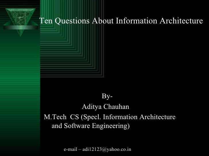 Ten Questions About Information Architecture By- Aditya Chauhan M.Tech  CS (Specl. Information Architecture and Software E...