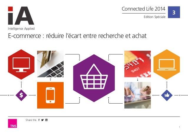 Share this  1  3  Intelligence Applied  E-commerce : réduire l'écart entre recherche et achat  Connected Life 2014  Editio...
