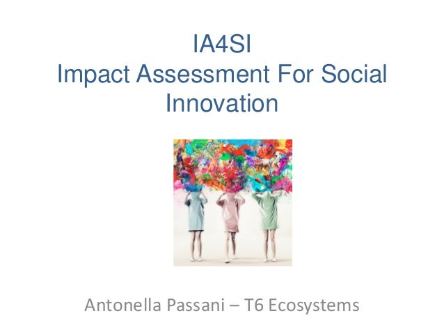 IA4SI Impact Assessment For Social Innovation  Antonella Passani – T6 Ecosystems