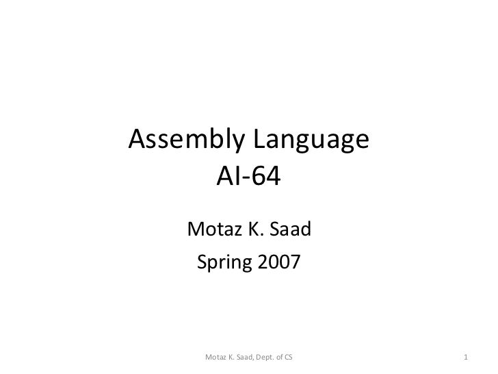 Assembly Language AI-64 Motaz K. Saad Spring 2007 Motaz K. Saad, Dept. of CS