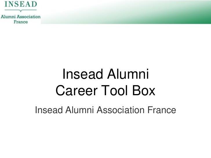 Insead AlumniCareer Tool Box<br />Insead Alumni Association France<br />