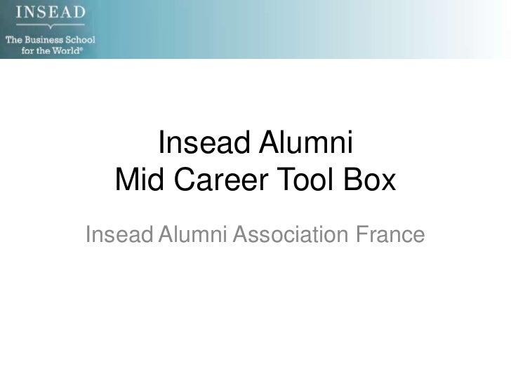 InseadAlumniMidCareerTool Box<br />InseadAlumniAssociation France<br />