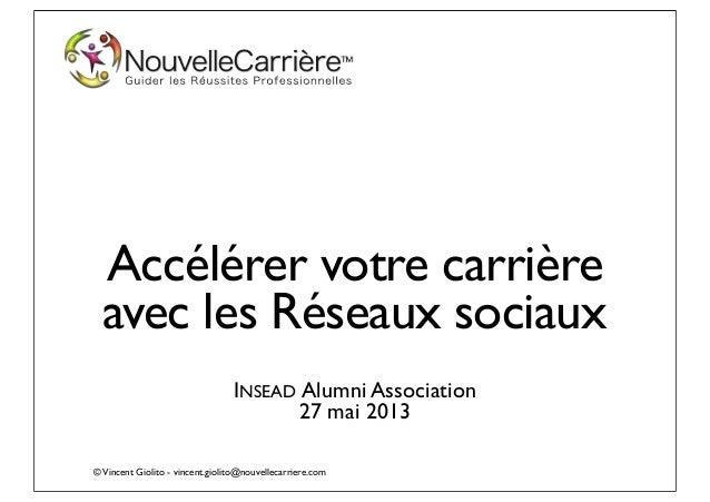 ©Vincent Giolito - vincent.giolito@nouvellecarriere.comAccélérer votre carrièreavec les Réseaux sociauxINSEAD Alumni Assoc...