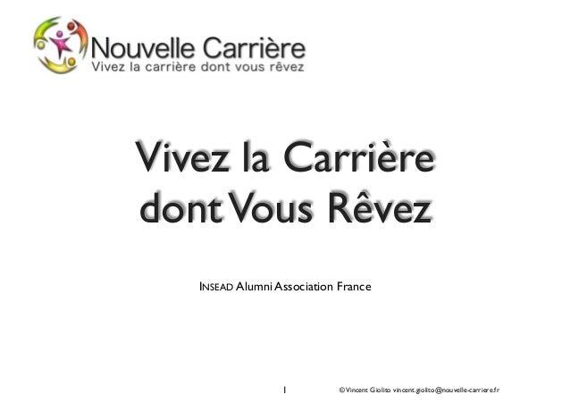 ©Vincent Giolito vincent.giolito@nouvelle-carriere.fr1 Vivez la Carrière dontVous Rêvez! ! ! ! ! INSEAD Alumni Association...