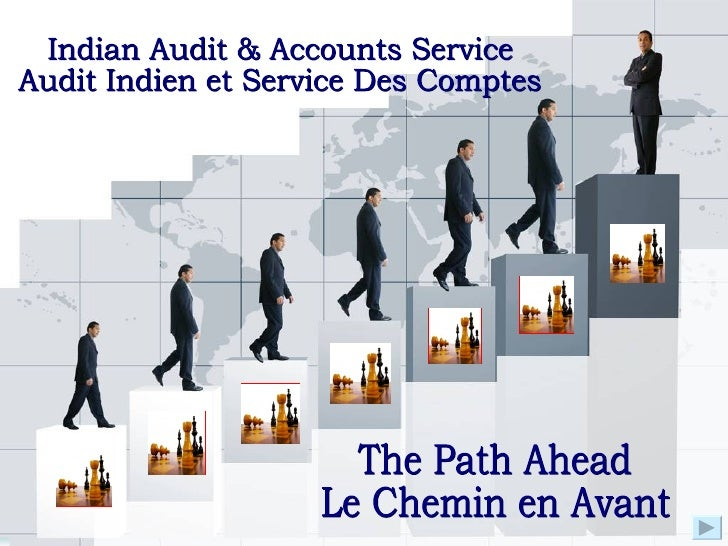 The Path Ahead Le Chemin en Avant Indian Audit & Accounts Service Audit Indien et Service Des Comptes