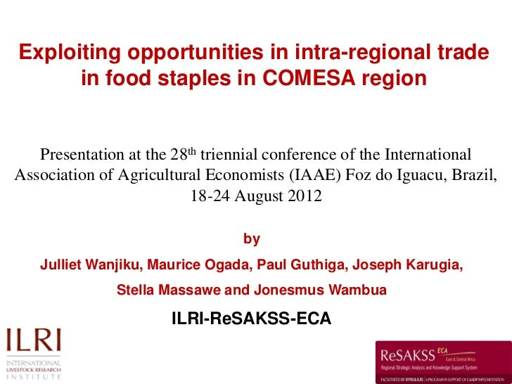 Exploiting opportunities in intra-regional trade      in food staples in COMESA region   Presentation at the 28th triennia...