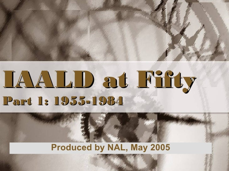 IAALD at Fifty Part 1: 1955-1984 Produced by NAL, May 2005