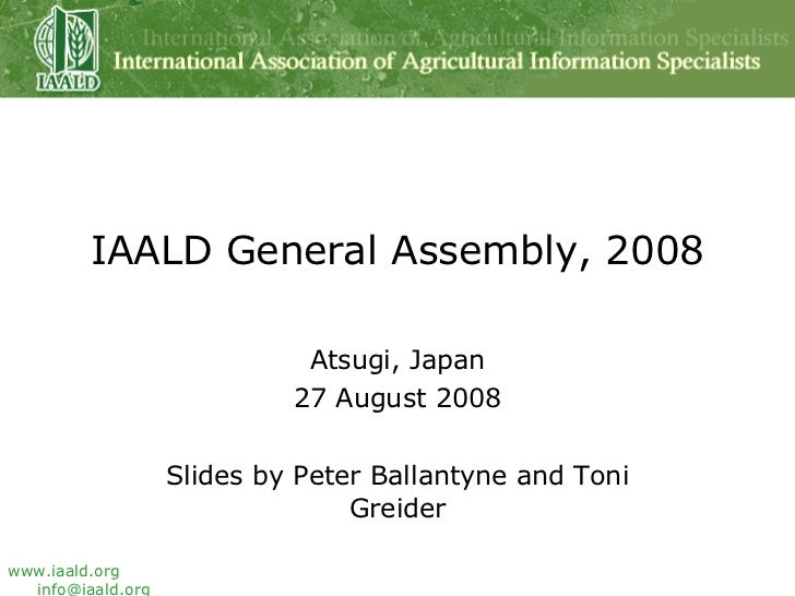 IAALD General Assembly, 2008 Atsugi, Japan 27 August 2008 Slides by Peter Ballantyne and Toni Greider