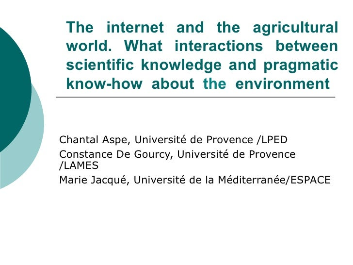 The internet and the agricultural world. What interactions between scientific knowledge and pragmatic know-how about  the ...