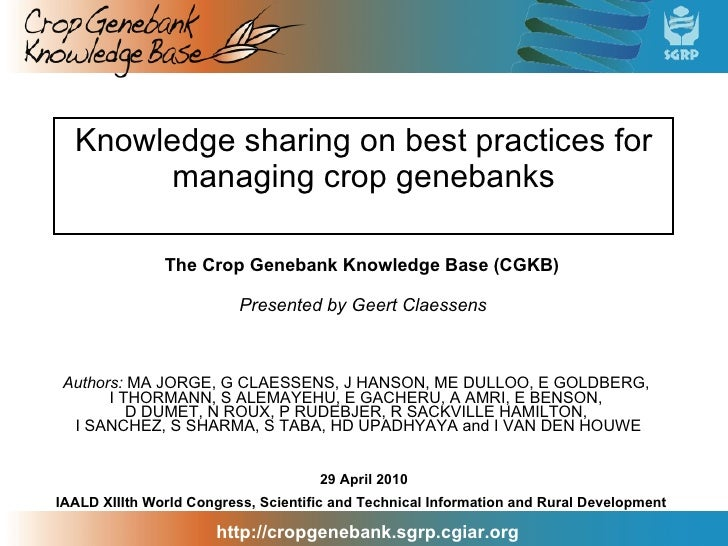 Knowledge sharing on best practices for managing crop genebanks Authors:  MA JORGE, G CLAESSENS, J HANSON, ME DULLOO, E GO...