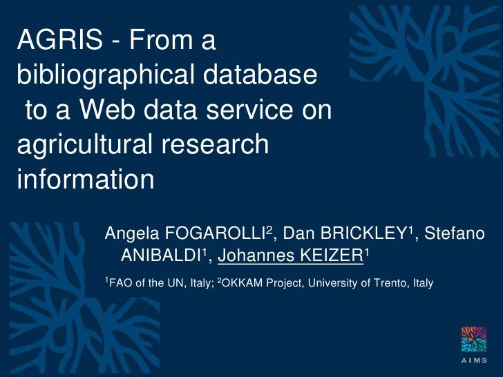 AGRIS - From a bibliographical database<br /> to a Web data service on agricultural research information<br />Angela FOGAR...