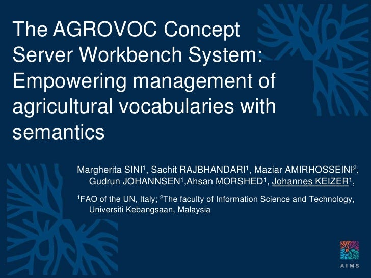 The AGROVOC Concept Server Workbench System: Empowering management of agricultural vocabularies with semantics<br />Marghe...