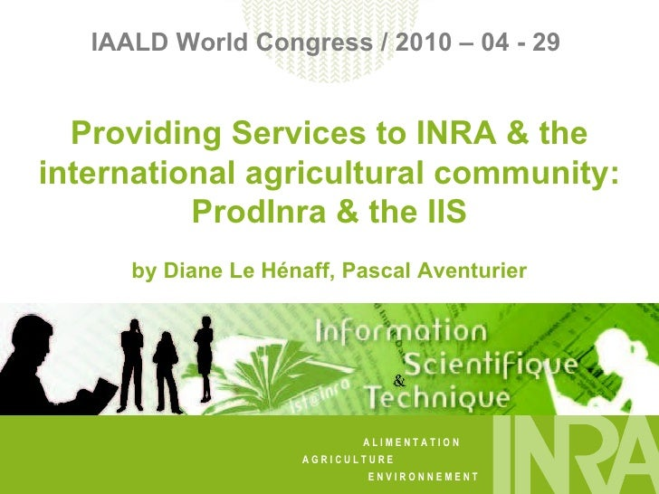 IAALD World Congress / 2010 – 04 - 29  Providing Services to INRA & the international agricultural community: ProdInra & t...