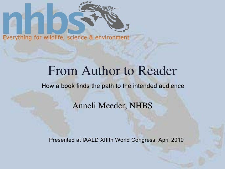 From Author to Reader Anneli Meeder, NHBS Presented at IAALD XIIIth World Congress, April 2010 How a book finds the path t...