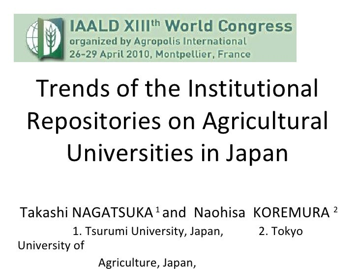 Trends of the Institutional Repositories on Agricultural Universities in Japan Takashi NAGATSUKA  1  and  Naohisa  KOREMUR...