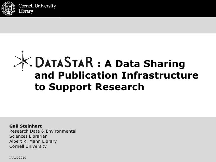 : A Data Sharing and Publication Infrastructure to Support Research<br />Gail Steinhart<br />Research D...