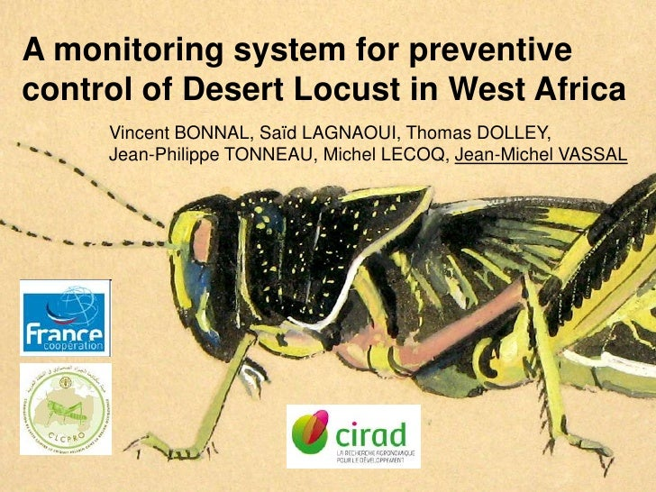 A monitoring system for preventive control of Desert Locust in West Africa<br />Vincent Bonnal, SaïdLagnaoui, Thomas Dolle...