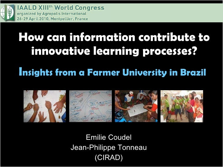 How can information contribute to innovative learning processes? I nsights from a Farmer University in Brazil   Emilie Cou...