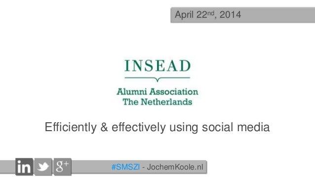 Efficiently & effectively using social media #SMSZI - JochemKoole.nl April 22nd, 2014