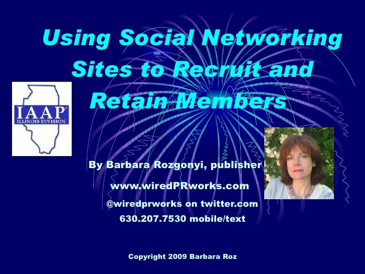 Using Social Networking Sites to Recruit and Retain Members   By Barbara Rozgonyi, publisher of www.wiredPRworks.com   @wi...