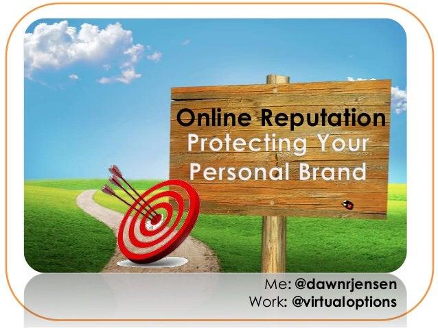 Online Reputation      Me: @dawnrjensen     Work: @virtualoptions