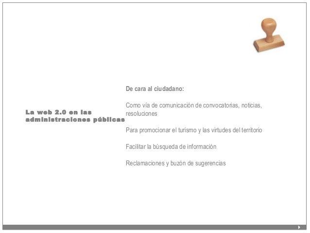 La web 2.0 en las administraciones públicas De cara al ciudadano: Como vía de comunicación de convocatorias, noticias, res...
